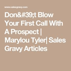 Don't Blow Your First Call With A Prospect   Marylou Tyler  Sales Gravy Articles
