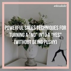 powerful sales techniques for turning a no into a yes  (without being pushy) bossbabe