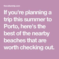 If you're planning a trip this summer to Porto, here's the best of the nearby beaches that are worth checking out.