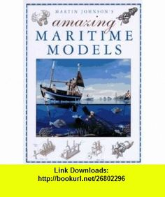 Martin Johnsons Amazing Maritime Models (9780715301869) Martin Johnson , ISBN-10: 0715301861  , ISBN-13: 978-0715301869 ,  , tutorials , pdf , ebook , torrent , downloads , rapidshare , filesonic , hotfile , megaupload , fileserve
