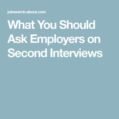 What You Should Ask Employers on Second Interviews