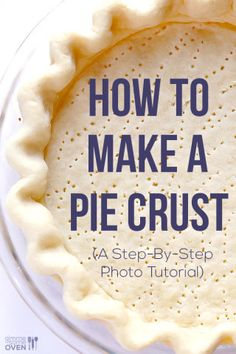 How To Make A Pie Crust -- a step-by-step photo tutorial and recipe! | gimmesomeoven.com