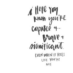 You are loveable and capable.