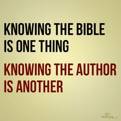 jesus is the best thing | Knowing the Bible is one thing. Knowing the author is another.
