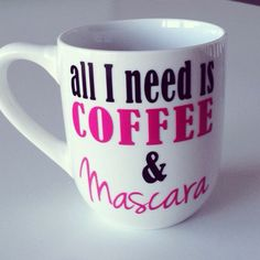 All I Need Is Coffee and Mascara Coffee Mug, Funny Coffee Cup by TheLittleBBoutique on Etsy https://www.etsy.com/listing/220027165/all-i-need-is-coffee-and-mascara-coffee