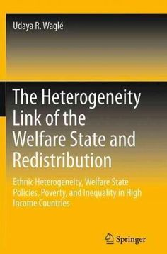 The Heterogeneity Link of the Welfare State and Redistribution: Ethnic Heterogeneity, Welfare State Policies, Pov...