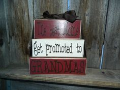 Grandma/Mothers day wood blocks-- The Best Moms get promoted to Grandmas-wood stacker