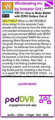 #SELF-HELP #PODCAST  Wholesaling Inc by Investor Grit | Make a Fortune in Real Estate Wholesaling Today! Bam!    WIP 31: How to Make $9000 with ZERO Dollars Out of Pocket!    READ:  https://podDVR.COM/?c=874e93e5-b5c4-626b-30fd-418ac8bd9553