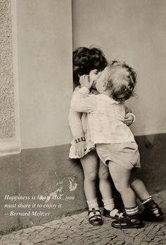 """Happiness is like a kiss...you must share it to enjoy it"" --Bernard Meltzer ZsaZsa Bellagio"