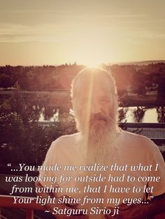 """...You made me realize that what I was looking for outside had to come from within me, that I have to let Your light shine from my eyes..."" 