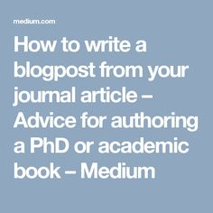 How to write a blogpost from your journal article – Advice for authoring a PhD or academic book – Medium