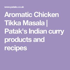 Aromatic Chicken Tikka Masala | Patak's Indian curry products and recipes