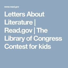 Letters About Literature | Read.gov | The Library of Congress  Contest for kids