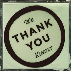 Instead of Thank you...True Southerns say...Thank you kindly...