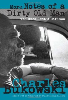 More Notes of a Dirty Old Man: The Uncollected Columns by Charles Bukowski http://www.amazon.com/dp/0872865436/ref=cm_sw_r_pi_dp_aJaxwb09MSBFZ