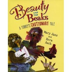 Beauty and the Beaks: A Turkey's Cautionary Tale by Mary Jane Auch. ER AUC.