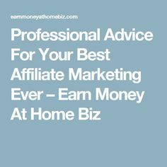 Professional Advice For Your Best Affiliate Marketing Ever – Earn Money At Home Biz