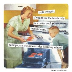 """sweetie, if you think the lunch lady is a better cook than mommy perhaps you should consider boarding school!"""" Anne Taintor's strong (and very funny) magnets are individually bagged for gift-giving! Funny Nurse Quotes, Nurse Humor, Funny Memes, Hilarious, Funny Sarcasm, Sarcastic Humor, Jokes, Anne Taintor, Retro Humor"""