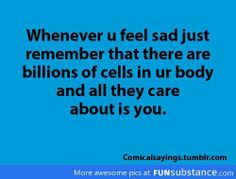 At least my cells love me! Quotes To Live By, Me Quotes, Funny Quotes, Thing 1, Feeling Sad, I Cant Even, True Stories, Favorite Quotes, Favorite Things