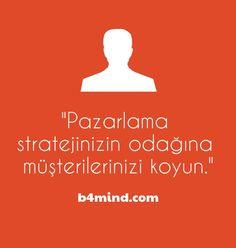 """""""Pazarlama stratejinizin odağına müşterilerinizi koyun"""" - B4Mind.com"""