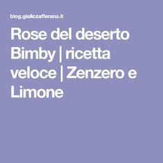 Rose del deserto Bimby | ricetta veloce | Zenzero e Limone