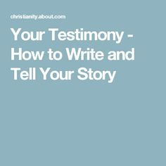 Your Testimony - How to Write and Tell Your Story