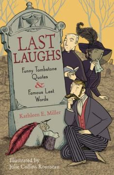 Last Laughs: Funny Tombstone Quotes and Famous Last Words/Kathleen E. Miller