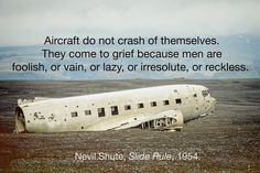 """Aircraft do not crash of themselves."" Tough love? Too harsh? Nevil Shute did include designers and managers in his paradigm of human error. Quote from Slide Rule: The Autobiography of an Engineer,…"