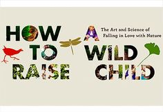 How to Raise a Wild Child: The Art and Science of Falling in Love with Nature�|�Smart Parents