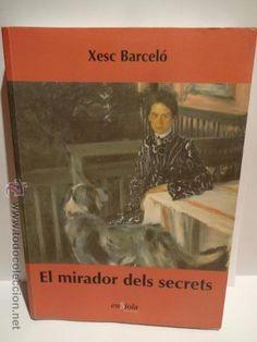 EL MIRADOR DELS SECRETS. XESC BARCELÓ. ED / ENSIOLA - 2007. COMO NUEVO.