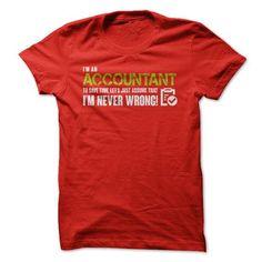 Accountant never wrong T Shirts, Hoodies, Sweatshirts. CHECK PRICE ==► https://www.sunfrog.com/Funny/Accountant-never-wrong.html?41382
