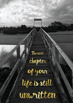 The next chapter of your life is still unwritten.