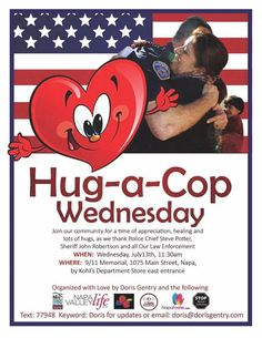 Wednesday - 11.30am - hug a cop - tell em you love them - bring notes of appreciation - bring your children - tell your children these are our friends Law Enforcement is to be praised. Napa loves those that serve give go and protect us! YES!