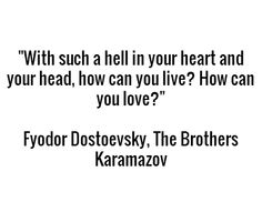 """With such a hell in your heart and your head, how can you live? How can you love?""  - Fyodor Dostoevsky, The Brothers Karamazov #book #quotes"