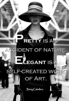 Quotes About Fashion Image Description Meilleures Citations De Mode & Des Créateurs : Pretty is an accident of nature. Elegant is a self-created work of Art. Great Quotes, Quotes To Live By, Me Quotes, Motivational Quotes, Inspirational Quotes, Qoutes, Nature Quotes, Style Quotes, Art Nature