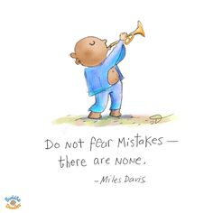 Today's Buddha Doodle: no mistakes...Do not fear mistakes -- there are none. -- Miles Davis