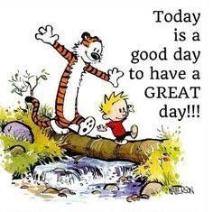 Today is a good day to have a great day! I absolutely loved reading Calvin and Hobbes when I was a kid! Calvin And Hobbes Comics, Calvin And Hobbes Quotes, Great Day Quotes, Cute Quotes, Quote Of The Day, Funny Quotes, Good Morning Wishes, Good Morning Quotes, Morning Morning