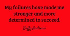 My failures have made me stronger and more determined to...#writing #quotes