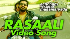 Rasaali - Video Song | Achcham Yenbadhu Madamaiyada | STR | A R Rahman |...