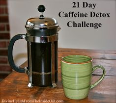 21 Day Caffeine Detox - a good challenge to take on to improve your health