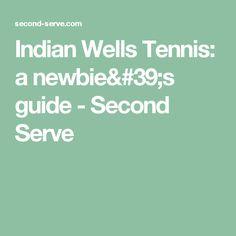 Indian Wells Tennis: a newbie's guide - Second Serve