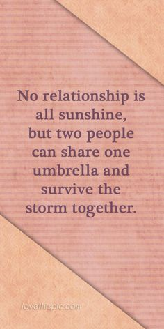No relationship love relationships truth inspirational wisdom best together pinterest pinterest quotes wisdom quotes survive the storm