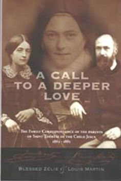 A Call to a Deeper Love: The Family Correspondence of the Parents of Saint Therese of the Child Jesus, 1864-1885, http://www.amazon.com/dp/B007XHIVPO/ref=cm_sw_r_pi_awdm_x_g-m1xb1STJHG6