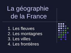 La Géographie De La France by FabienRiviere via slideshare