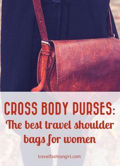 Cross Body Purses: The Best Travel Shoulder Bags for Women. The best travel shoulder bags for women are cross body purses! Find out why on Travel Fashion Girl!