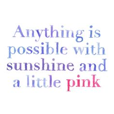"""Anything is possible with sunshine and a little pink."" - Lilly Pulitzer"