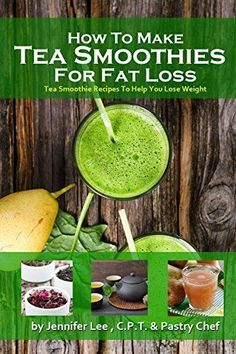 How to Lose Fat with Tea Smoothies: Over 80 fat-burning tea smoothie recipes by Jennifer Lee,