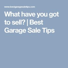 What have you got to sell? | Best Garage Sale Tips