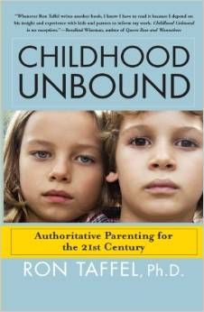 Childhood Unbound: The Powerful New Parenting Approach That Gives Our 21st Century Kids the Authority, Love, and Listening They Need to Thrive by Ron Taffel Ph.D