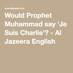 Would Prophet Muhammad say 'Je Suis Charlie'? - Al Jazeera English